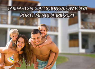 Tarifas Especiales Bungalow Mes Abril 2021